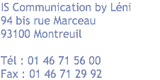 IS Communication 89 rue Robespierre 93100 Montreuil Tél : 01 46 71 56 00 Fax : 01 46 71 29 92